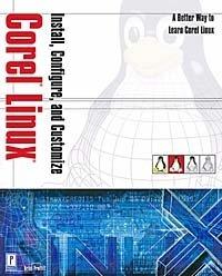 Install, Configure, and Customize Corel Linux (Linux), Brian Proffitt