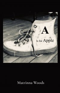 A Is for Apple. Matrinna Woods