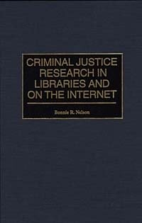 Criminal Justice Research in Libraries and on the Internet (Bibliographies & Indexes in Library & Information Science)
