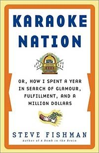Karaoke Nation: Or, How I Spent a Year in Search of Glamour, Fulfillment, and a Million Dollars