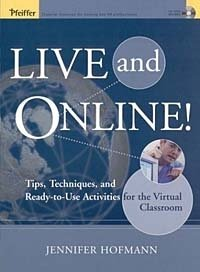 Live and Online! : Tips, Techniques and Ready-to-Use Activities for the Virtual Classroom