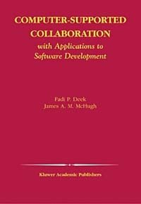 Computer-Supported Collaboration With Applications to Software Development (Kluwer International Series in Engineering and Computer Science, 723)