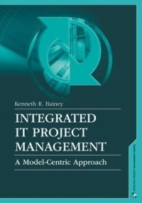 Integrated It Project Management: A Model-Centric Approach (Artech House Project Management Library)