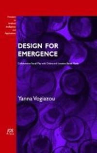 Design for Emergence: Collaborative Social Play with Online and Location-Based Media, Volume 153 Frontiers in Artificial Intelligence and Applications