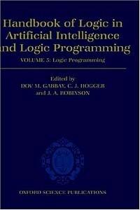 Handbook of Logic in Artificial Intelligence: Logic Programming (HANDBOOK OF LOGIC IN ARTIFICIAL INTELLIGENCE AND LOGIC PROGRAMMING)