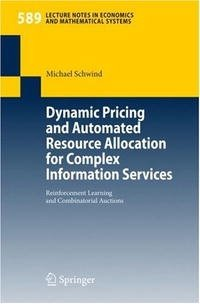 Dynamic Pricing and Automated Resource Allocation for Complex Information Services: Reinforcement Learning and Combinatorial Auctions (Lecture Notes in Economics and Mathematical S