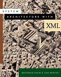 System Architecture with XML, Berthold Daum, Udo Merten
