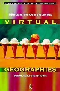 Virtual Geographies: Bodies, Space and Relations (Studies in Culture and Communication)