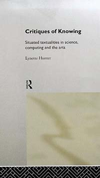 Critiques of Knowing: Situated Textualities in Science, Computing and the Arts