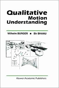 Qualitative Motion Understanding (KLUWER INTERNATIONAL SERIES IN ENGINEERING AND COMPUTER SCIENCE)