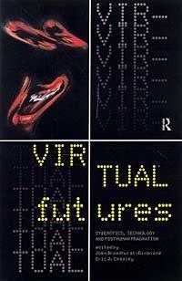 Virtual Futures: Cyberotics, Technology and Post-Human Pragmatism