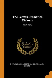 The Letters Of Charles Dickens. 1836-1870