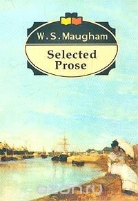 W. S. Maugham. Selected Prose