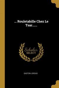 ... Rouletabille Chez Le Tsar......