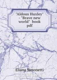 """Aldous Huxley"" - ""Brave new world"" book pdf"