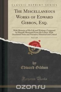 The Miscellaneous Works of Edward Gibbon, Esq., Vol. 3 of 5