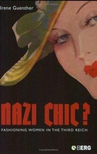 Nazi Chic?: Fashioning Women in the Third Reich