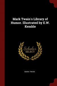 Mark Twain's Library of Humor. Illustrated by E.W. Kemble