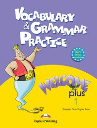 Welcome Plus 1: Vocabulary and Grammar Practice
