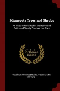 Minnesota Trees and Shrubs. An Illustrated Manual of the Native and Cultivated Woody Plants of the State