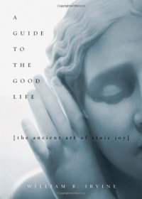 A Guide to the Good Life. The Ancient Art of Stoic Joy