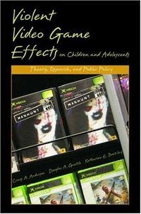 Violent Video Game Effects on Children and Adolescents: Theory, Research, and Public Policy, Craig A. Anderson, Douglas A. Gentile, Katherine E. Buckley