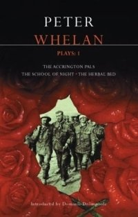 Whelan Plays: 1 : The Accrington Pals, The Herbal Bed, The School of Night (Methuen Drama)