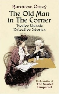 The Old Man in the Corner : Twelve Classic Detective Stories