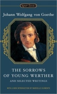 The Sorrows of Young Werther and Selected Writings (Signet Classics (Paperback))