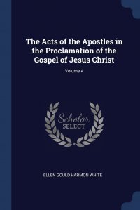 The Acts of the Apostles in the Proclamation of the Gospel of Jesus Christ; Volume 4
