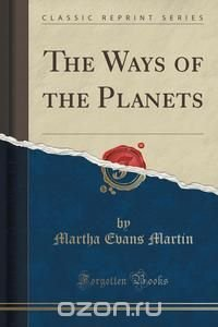 The Ways of the Planets (Classic Reprint)