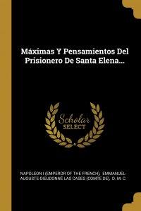 Maximas Y Pensamientos Del Prisionero De Santa Elena...