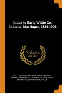 Index to Early White Co., Indiana, Marriages, 1834-1906