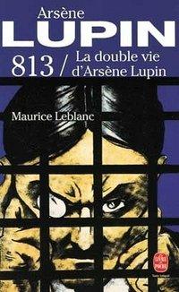 813 / la double vie d'Arsene Lupin, Maurice Leblanc