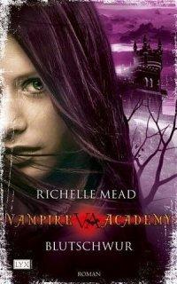 Vampire Academy 04: Blutschwur, Richelle Mead