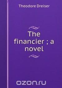 The financier ; a novel
