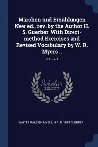 Marchen und Erzahlungen New ed., rev. by the Author H. S. Guerber, With Direct-method Exercises and Revised Vocabulary by W. R. Myers ..; Volume 1