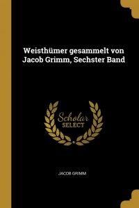 Weisthumer gesammelt von Jacob Grimm, Sechster Band