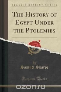The History of Egypt Under the Ptolemies (Classic Reprint)