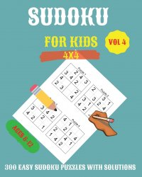 Sudoku For Kids. 300 Easy Sudoku Puzzles For Kids And Beginners 4x4, With Solutions