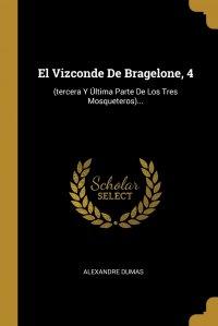 El Vizconde De Bragelone, 4. (tercera Y Ultima Parte De Los Tres Mosqueteros)...