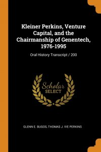 Kleiner Perkins, Venture Capital, and the Chairmanship of Genentech, 1976-1995. Oral History Transcript / 200