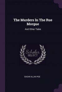 The Murders In The Rue Morgue. And Other Tales