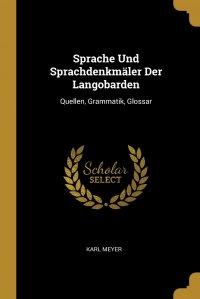 Sprache Und Sprachdenkmaler Der Langobarden. Quellen, Grammatik, Glossar