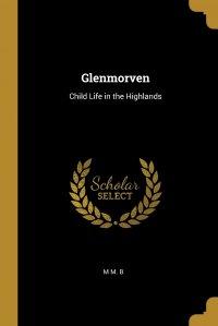 Glenmorven. Child Life in the Highlands