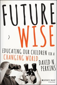 Future Wise. Educating Our Children for a Changing World