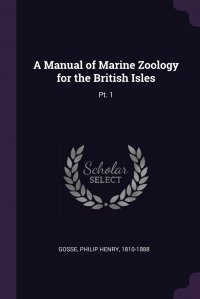A Manual of Marine Zoology for the British Isles. Pt. 1