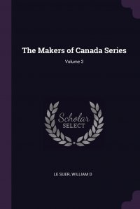 The Makers of Canada Series; Volume 3