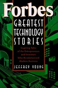 Forbes® Greatest Technology Stories : Inspiring Tales of the Entrepreneurs and Inventors Who Revolutionized Modern Business (Wiley Audio)