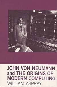 John von Neumann and the Origins of Modern Computing (History of Computing)